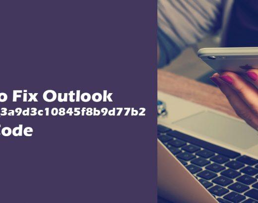 How can you fix [pii_email_3a9d3c10845f8b9d77b2] Outlook Error Code?